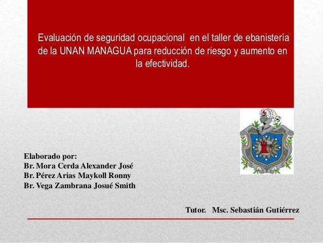 Evaluación de seguridad ocupacional en el taller de ebanistería de la UNAN MANAGUA para reducción de riesgo y aumento en l...