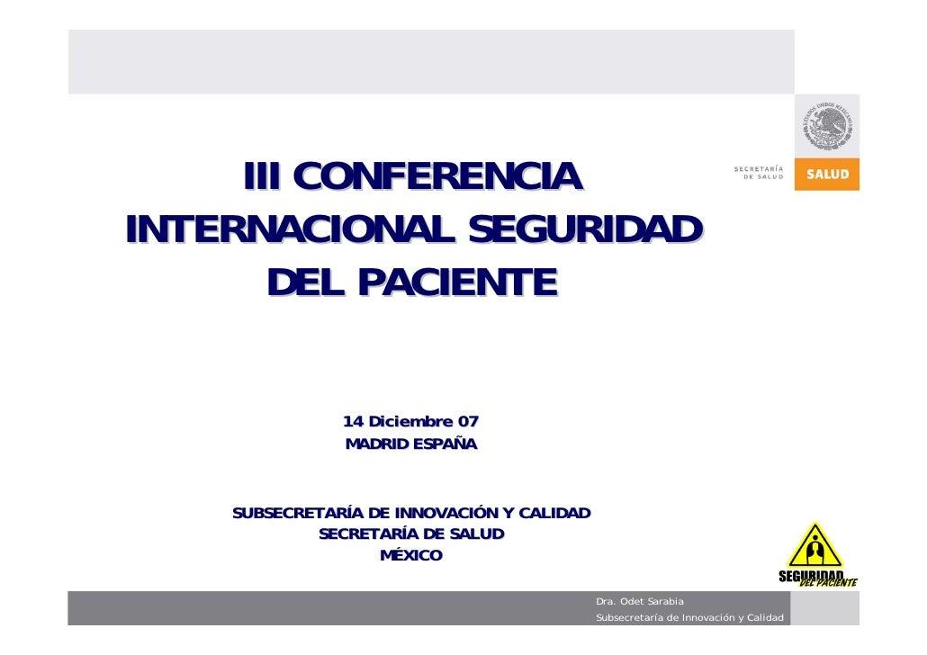 III CONFERENCIA INTERNACIONAL SEGURIDAD        DEL PACIENTE                 14 Diciembre 07                MADRID ESPAÑA  ...