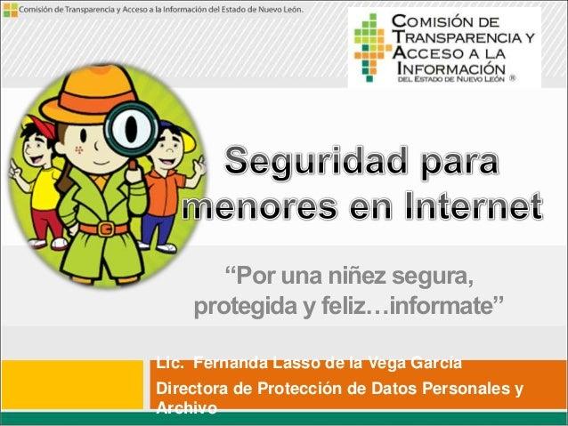 """""""Por una niñez segura, protegida y feliz…informate"""" Lic. Fernanda Lasso de la Vega García Directora de Protección de Datos..."""