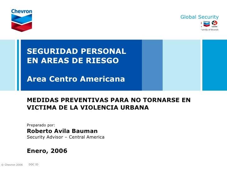 SEGURIDAD PERSONAL EN AREAS DE RIESGO Area Centro Americana MEDIDAS PREVENTIVAS PARA NO TORNARSE EN VICTIMA DE LA VIOLENCI...