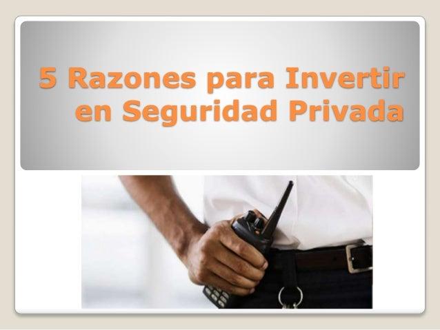 5 Razones para Invertir en Seguridad Privada
