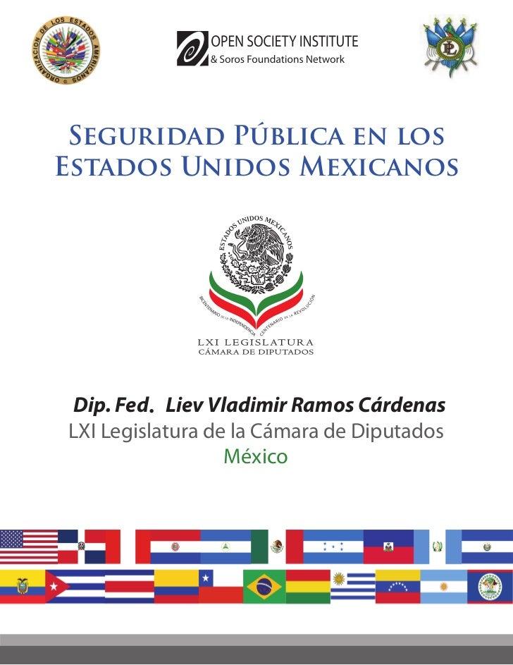 Seguridad Pública en losEstados Unidos Mexicanos Dip. Fed . Liev Vladimir Ramos CárdenasLXI Legislatura de la Cámara de Di...