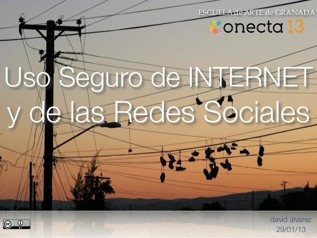 ESCUELA de ARTE de GRANADAUso Seguro de INTERNETy de las Redes Sociales                              david álvarez        ...