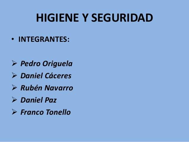 HIGIENE Y SEGURIDAD • INTEGRANTES:  Pedro Origuela  Daniel Cáceres  Rubén Navarro  Daniel Paz  Franco Tonello