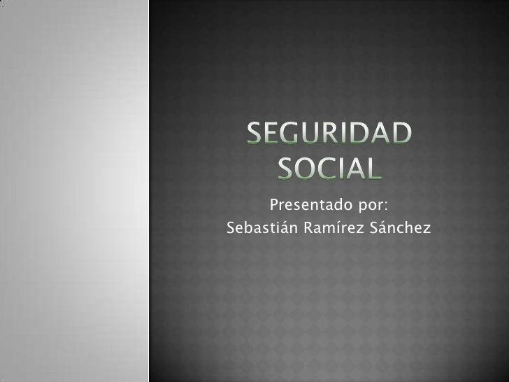 Presentado por:Sebastián Ramírez Sánchez