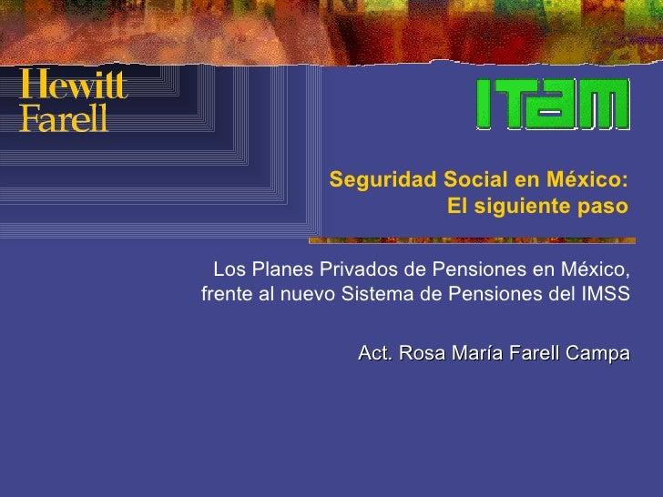 Seguridad Social en México:                       El siguiente paso  Los Planes Privados de Pensiones en México,frente al ...