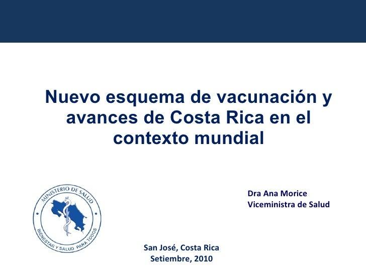 Nuevo esquema de vacunación y avances de Costa Rica en el contexto mundial Dra Ana Morice Viceministra de Salud San José, ...