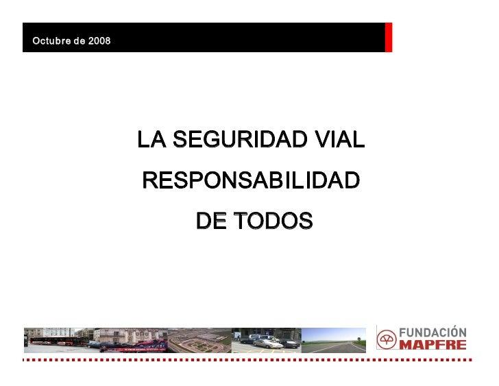 Octubrede2008                       LASEGURIDADVIAL                   RESPONSABILIDAD                       DETODOS