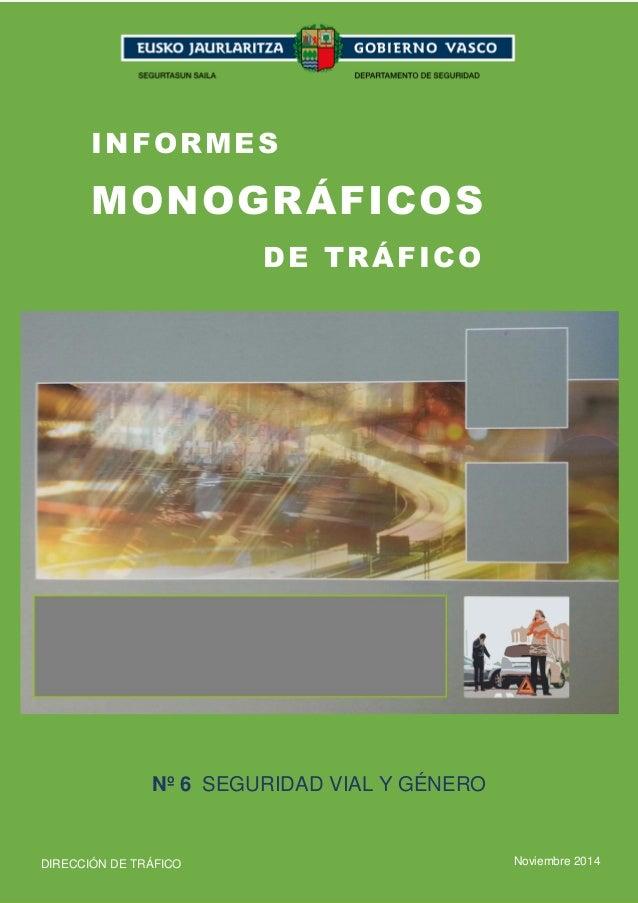 1  INFORMES  MONOGRÁFICOS  DE TRÁFICO  Nº 6 SEGURIDAD VIAL Y GÉNERO  DIRECCIÓN DE TRÁFICO Noviembre 2014