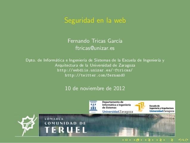 Seguridad en la web                      Fernando Tricas Garc´ıa                         ftricas@unizar.esDpto. de Inform´...