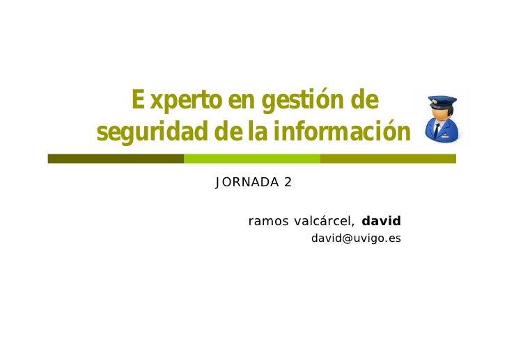 Experto en gestión de seguridad de la información           JORNADA 2               ramos valcárcel, david                ...
