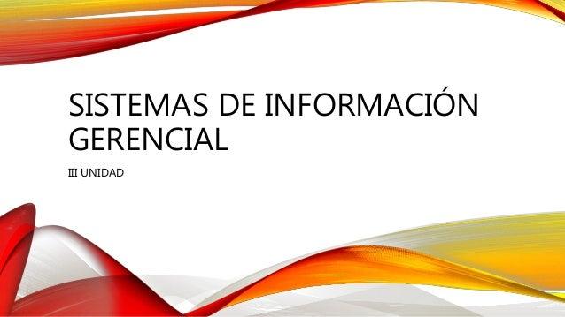 SISTEMAS DE INFORMACIÓN GERENCIAL III UNIDAD