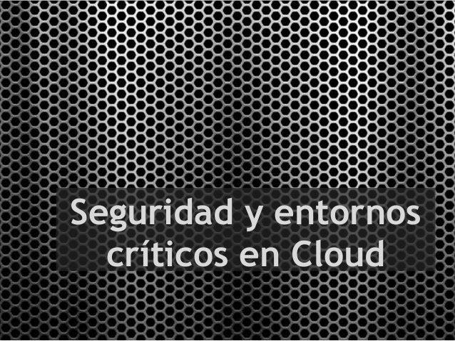 Seguridad y entornos críticos en Cloud