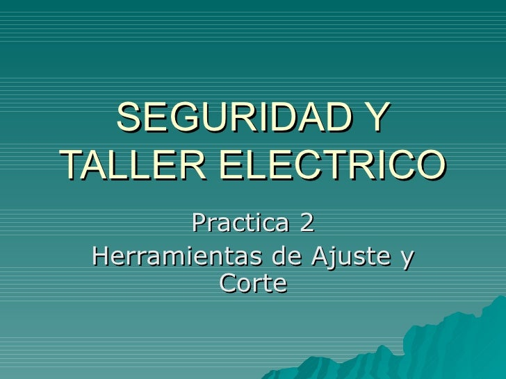 SEGURIDAD Y TALLER ELECTRICO Practica 2 Herramientas de Ajuste y Corte