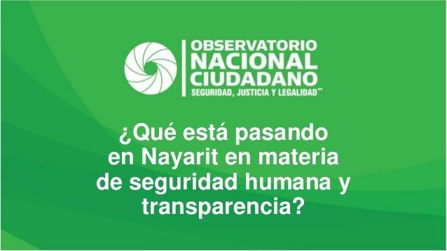 ¿Qué está pasando en Nayarit en materia de seguridad humana y transparencia?