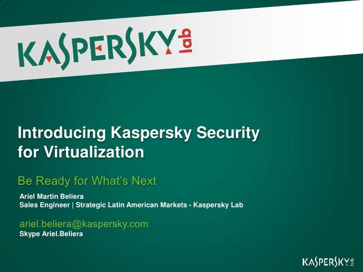 Introducing Kaspersky Securityfor VirtualizationBe Ready for What's NextAriel Martin BelieraSales Engineer | Strategic Lat...