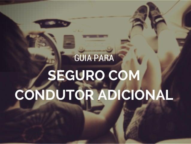SEGURO COM CONDUTOR ADICIONAL GUIA PARA