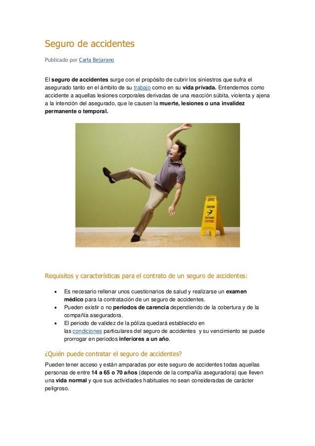 Seguro de accidentes 0 Publicado por Carla Bejarano El seguro de accidentes surge con el propósito de cubrir los siniestro...