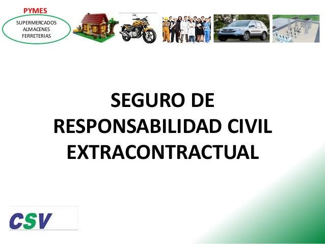 PYMES SUPERMERCADOS ALMACENES FERRETERIAS  SEGURO DE RESPONSABILIDAD CIVIL EXTRACONTRACTUAL