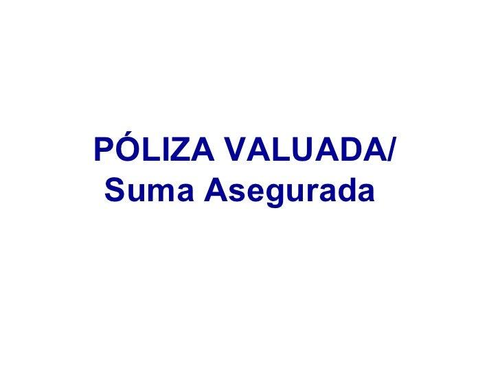 PÓLIZA VALUADA/ Suma Asegurada