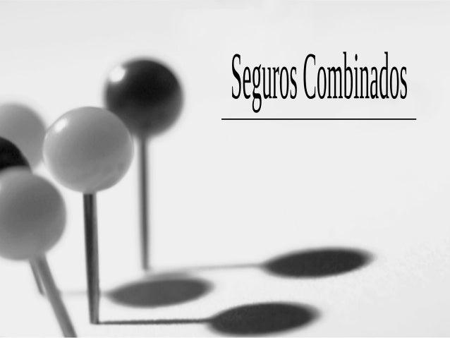 • Combinados FamiliarCombinados Familiar• Integral de Comercio eIntegral de Comercio eIndustriaIndustria• Integral de Cons...