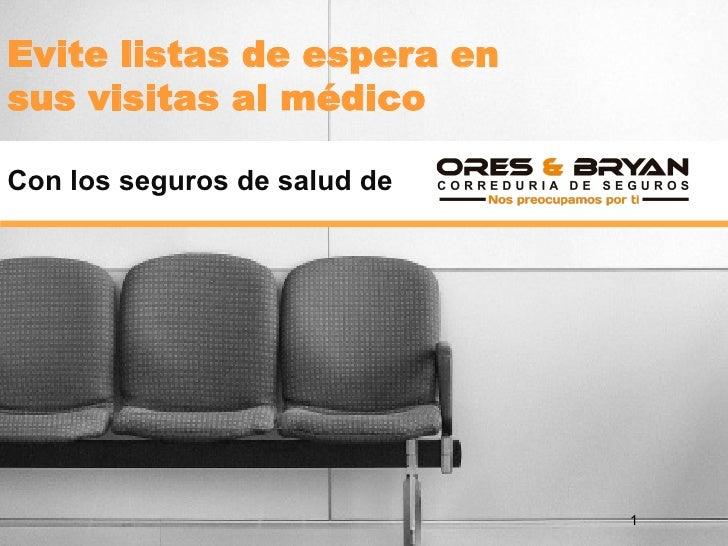 Evite listas de espera ensus visitas al médicoCon los seguros de salud de                              1