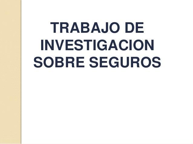 TRABAJO DEINVESTIGACIONSOBRE SEGUROS