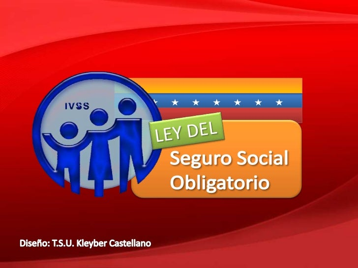 LEY DEL<br />Seguro Social <br />Obligatorio<br />Diseño: T.S.U. Kleyber Castellano<br />