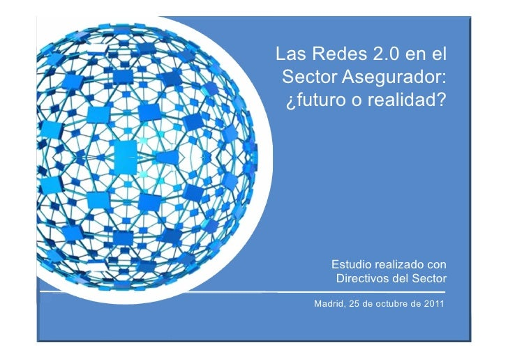 Las Redes 2.0 en el sector asegurador                                 Octubre 2011Las Redes 2.0 en el Sector Asegurador: ¿...