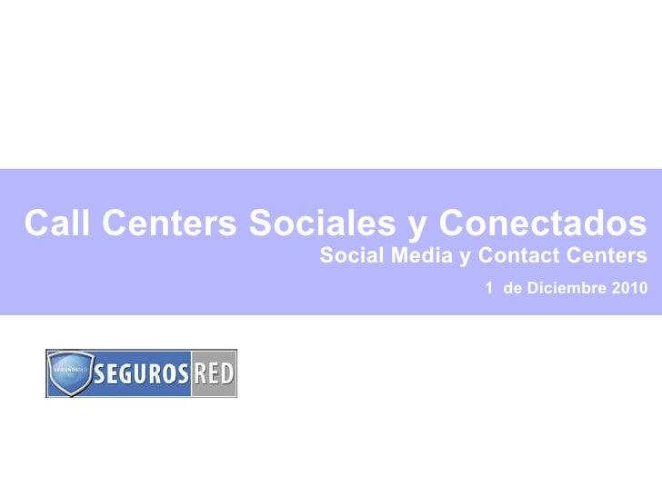 1  de Diciembre 2010 Call Centers Sociales y Conectados Social Media y Contact Centers