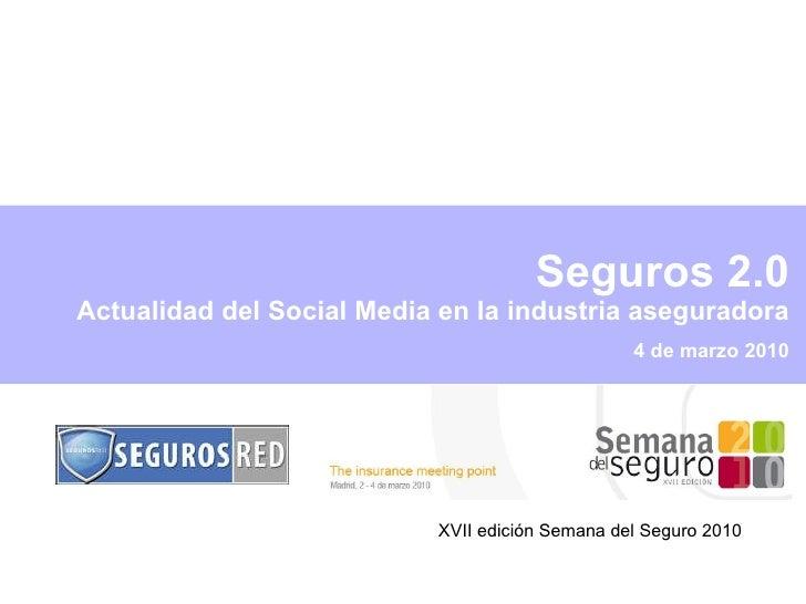 4 de marzo 2010 Seguros 2.0  Actualidad del Social Media en la industria aseguradora XVII edición Semana del Seguro 2010