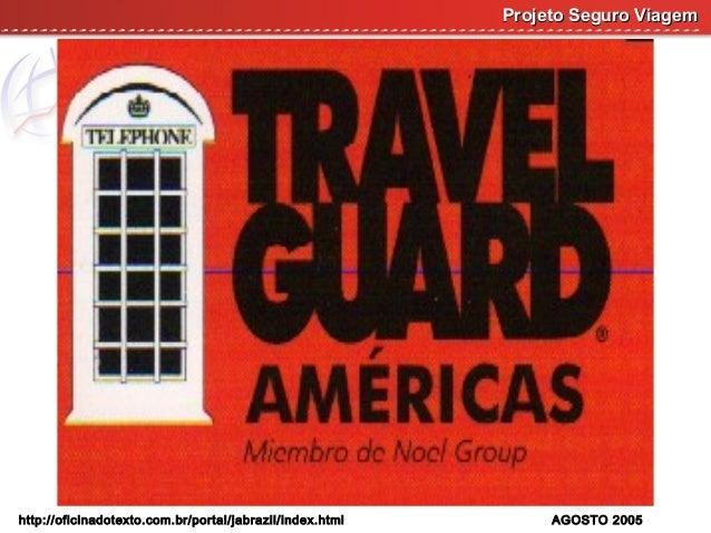 Projeto Seguro Viagem  http://oficinadotexto.com.br/portal/jabrazil/index.html  AGOSTO 2005