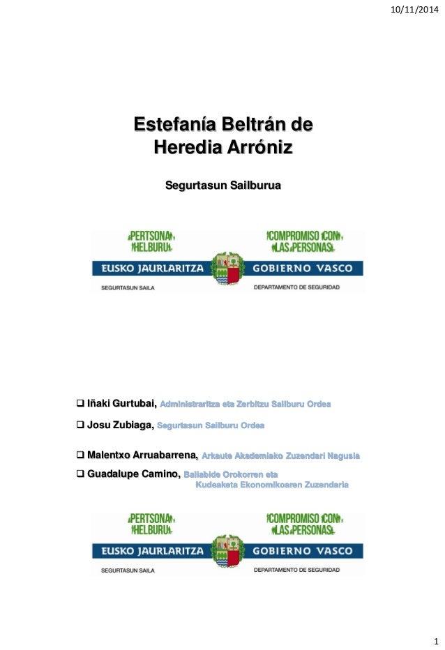 10/11/2014  1  Estefanía Beltrán de Heredia Arróniz  Segurtasun Sailburua  Iñaki Gurtubai, Administraritza eta Zerbitzu S...