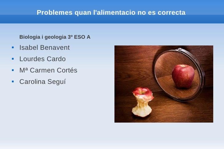 Problemes quan lalimentacio no es correcta    Biologia i geologia 3º ESO A   Isabel Benavent   Lourdes Cardo   Mª Carme...