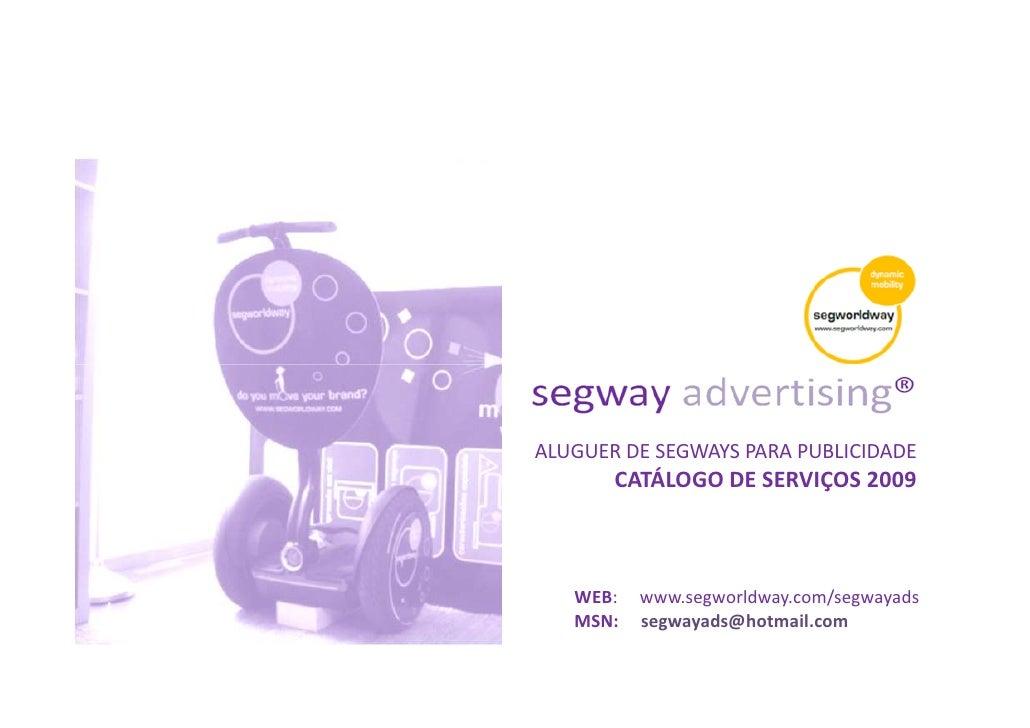 ALUGUER DE SEGWAYS PARA PUBLICIDADE        CATÁLOGO DE SERVIÇOS 2009       WEB:   www.segworldway.com/segwayads    MSN:   ...