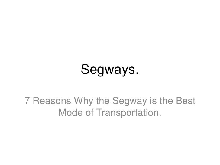 Segways.7 Reasons Why the Segway is the Best       Mode of Transportation.