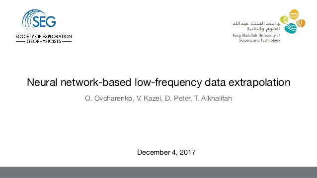 O. Ovcharenko, V. Kazei, D. Peter, T. Alkhalifah December 4, 2017 Neural network-based low-frequency data extrapolation