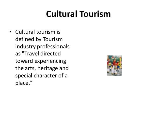 a comparison of heritage tourism and cultural tourism The difference between a cultural tourist and a local resident is often the fact that   2 source: mandala research, llc, 2013 cultural heritage traveler report.