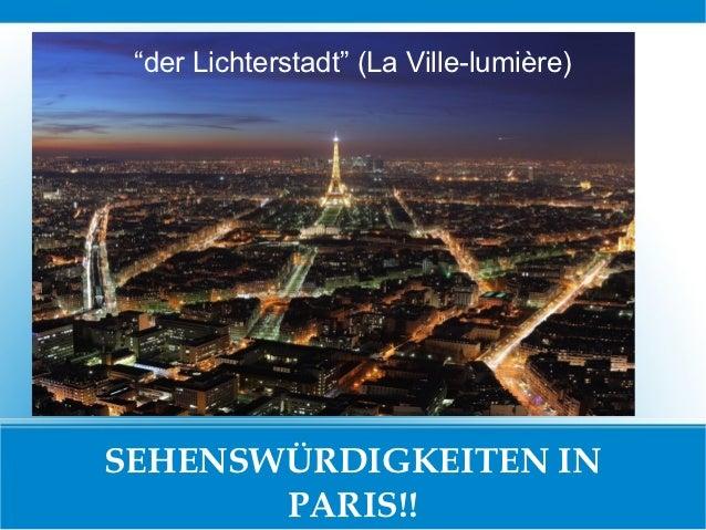 """""""der Lichterstadt"""" (La Ville-lumière)SEHENSWÜRDIGKEITEN IN       PARIS!!"""