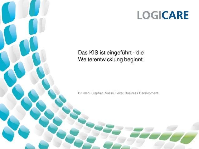 Das KIS ist eingeführt - dieWeiterentwicklung beginntDr. med. Stephan Nüssli, Leiter Business Development