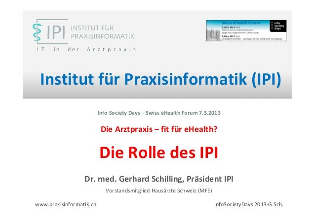 I T    in   der    A r z t p r a x i s Institut für Praxisinformatik (IPI)                          Info Society Days – Sw...