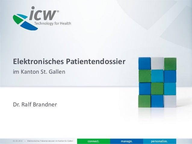 Elektronisches Patientendossierim Kanton St. GallenDr. Ralf Brandner01.03.2013   Elektronisches Patientendossier im Kanton...