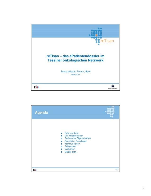 reTIsan – das ePatientendossier im      Tessiner onkologischen Netzwerk             Swiss eHealth Forum, Bern             ...