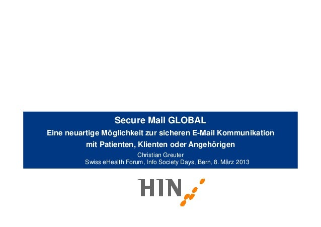 Secure Mail GLOBALEine neuartige Möglichkeit zur sicheren E-Mail Kommunikation          mit Patienten, Klienten oder Angeh...
