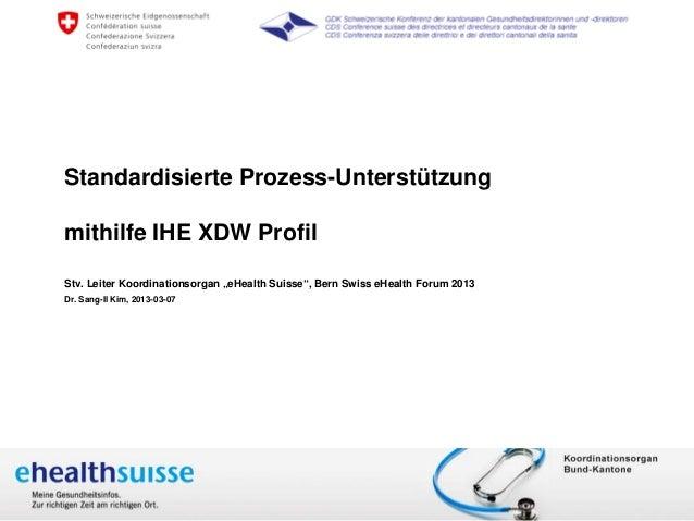 """Standardisierte Prozess-Unterstützung         mithilfe IHE XDW Profil         Stv. Leiter Koordinationsorgan """"eHealth Suis..."""