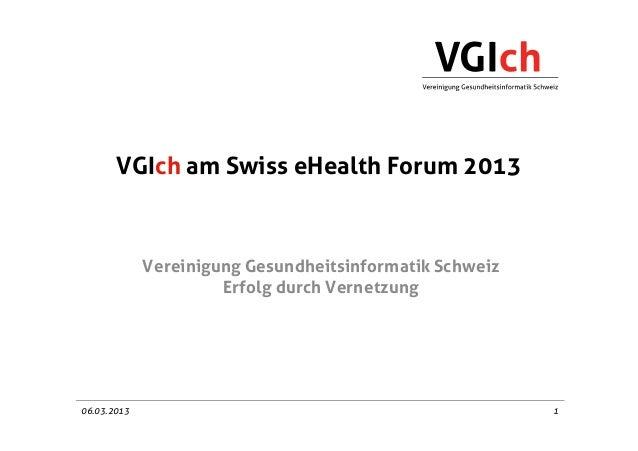 VGIch am Swiss eHealth Forum 2013             Vereinigung Gesundheitsinformatik Schweiz                      Erfolg durch ...