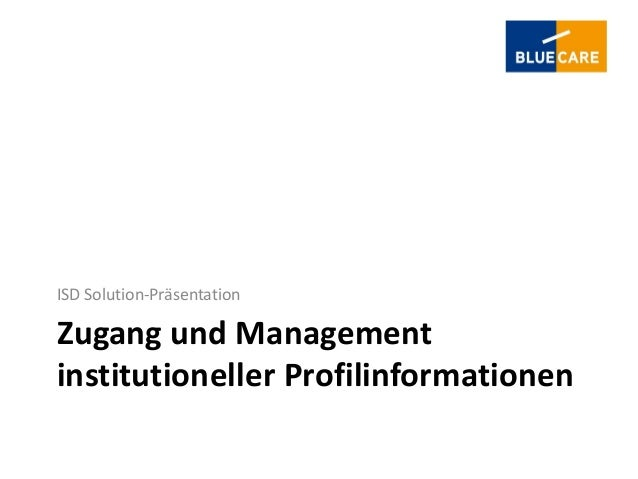 ISD Solution-PräsentationZugang und Managementinstitutioneller Profilinformationen