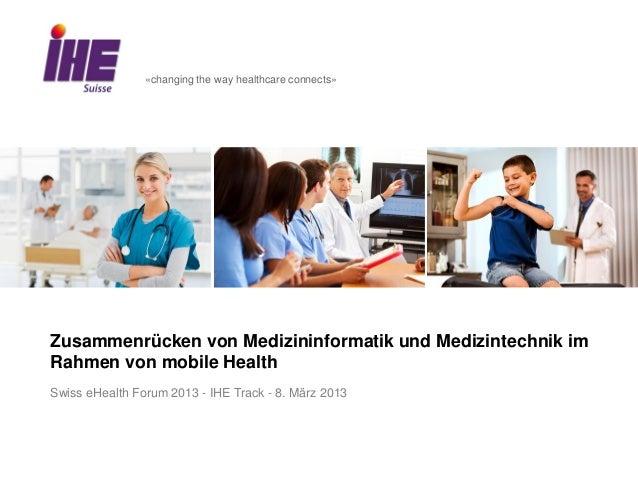 «changing the way healthcare connects»Zusammenrücken von Medizininformatik und Medizintechnik imRahmen von mobile HealthSw...