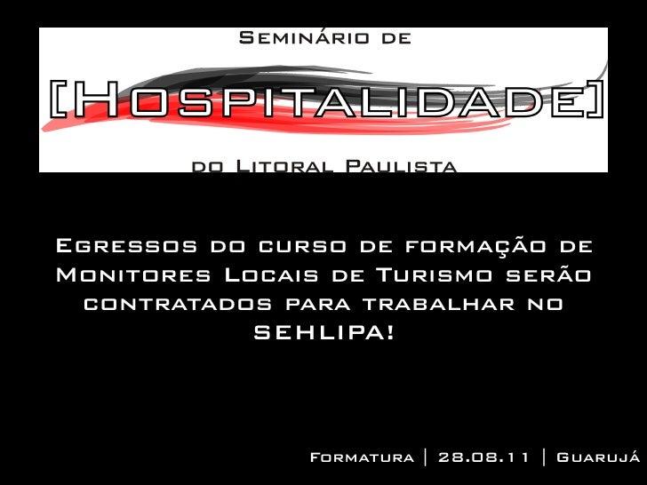 Egressos do curso de formação deMonitores Locais de Turismo serão contratados para trabalhar no            SEHLIPA!       ...