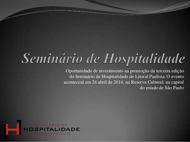 Oportunidade de investimento na promoção da terceira edição do Seminário de Hospitalidade do Litoral Paulista. O evento ac...